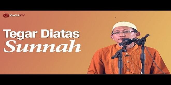 Video : Tegar Di Atas Sunnah